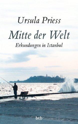 Buchseite und Rezensionen zu 'Mitte der Welt: Erkundungen in Istanbul' von Ursula Priess