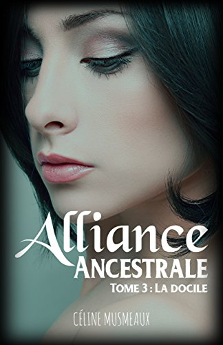 Alliance Ancestrale: 3 – La docile