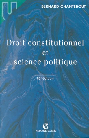 DROIT CONSTITUTIONNEL ET SCIENCE POLITIQUE. 16ème édition par Bernard Chantebout