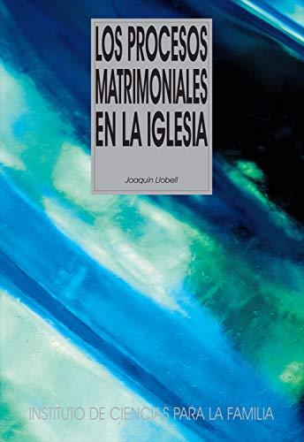 Los procesos matrimoniales en la Iglesia (Instituto de Ciencias para la Familia) por Joaquín Llobell