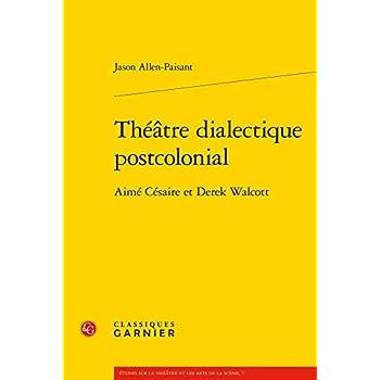 Théâtre dialectique postcolonial : Aimé Césaire et Derek Walcott