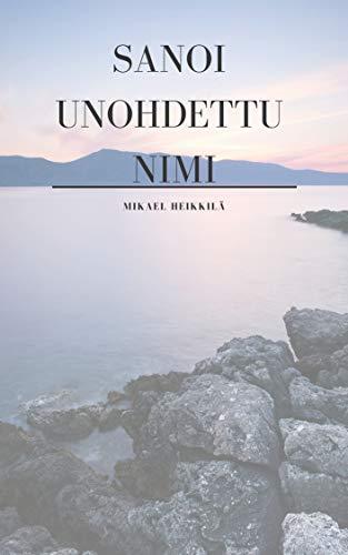 Sanoi unohdettu nimi (Finnish Edition) por Mikael Heikkilä