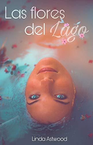 Las flores del lago: Drama, suspenso y romance de [Astwood, Linda]