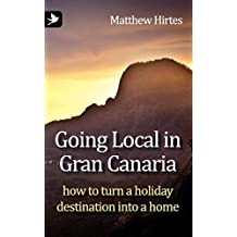 Going Local in Gran Canaria. How to Turn a Holiday Destination Into a Home