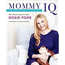 By Pope, Rosie ( Author ) [ Mommy IQ: The Complete Guide to Pregnancy By Oct-2012 Paperback