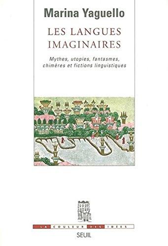 Les Langues imaginaires. Mythes, utopies, fantasmes, chimres et fictions linguistiques