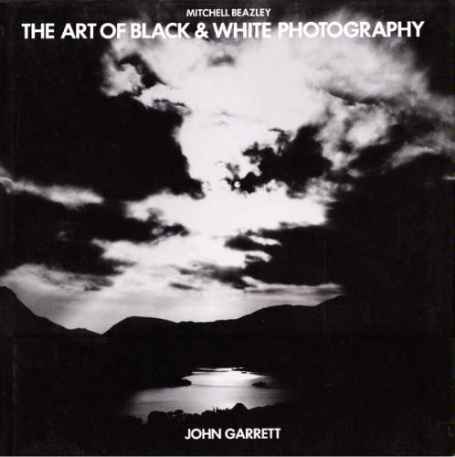The art of black and white photography amazon co uk john garrett books