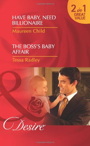Have Baby, Need Billionaire: Have Baby, Need Billionaire / Have Baby, Need Billionaire / The Boss's Baby Affair / The Boss's Baby Affair (Mills & Boon Desire)