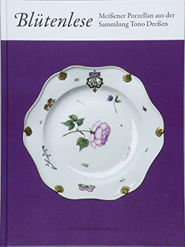 Blütenlese: Meißener Porzellan aus der Sammlung Tono Dreßen (Musik-kunst-dekor)