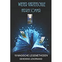 Die 19 magischen Legemethoden: Wiener Kartenschule GEHEIMNIS LENORMAND
