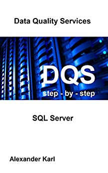 DQS  step-by-step  with SQL-Server: SQL-Server  Data Quality Services (English Edition) von [Karl, Alexander]