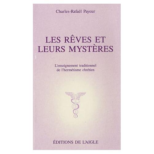 Les rêves et leurs mystères. L'enseignement traditionnel de l'hermétisme chrétien.