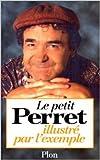 Le Perret illustré par l'exemple de Pierre Perret ( octobre 1995 ) - Plon (octobre 1995)