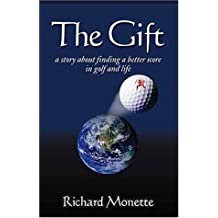 The Gift: A Story About Finding a Better Score in Golf and Life