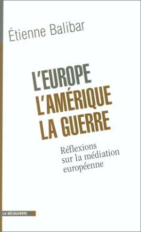 L'Europe, l'Amérique, la guerre. Réflexions sur la médiation européenne