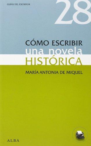 Cómo Escribir Una Novela Histórica (Guías del escritor)