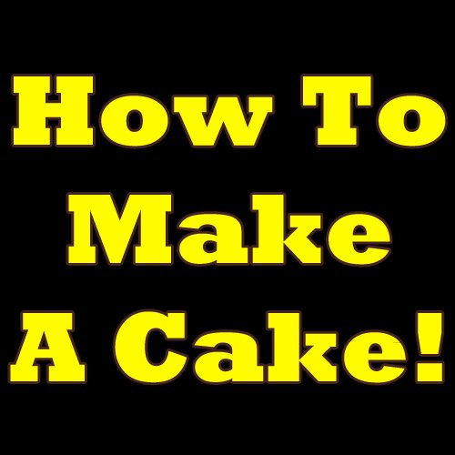 How To Make A Cake: Learn How To Make Your First Cake In The Next Five Minutes! Learn All There Is To Know On How To Bake A Cake. Learning How To Make Cake Is A Piece Of Cake! (English Edition)