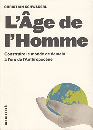 L'Âge de l'Homme: Construire le monde de demain à l'ère de l'Anthropocène par Christian Schwägerl