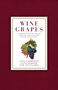 Wine Grapes: A Complete Guide to 1,368 Vine Varieties, Including Their Origins and Flavours by [Robinson, Jancis, Harding, Julia, Vouillamoz, Jose]