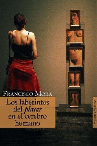 Los laberintos del placer en el cerebro humano (Alianza Ensayo) por Francisco Mora