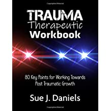 Trauma Therapeutic Workbook: 80 Key Points for Working Towards  Post Traumatic Growth (Therapy Workbooks)