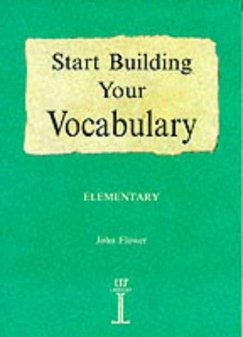 Start Building Your Vocabulary : Elementary (Build Your Vocabulary) por John Flower