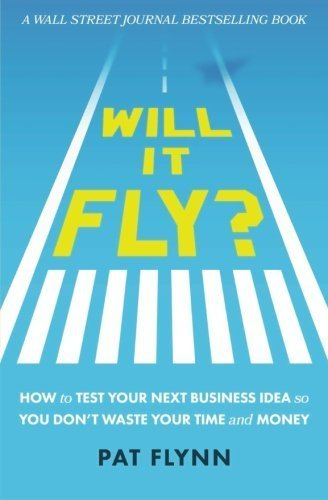 Will It Fly? How to Test Your Next Business Idea So You Don't Waste Your Time and Money by Pat Flynn (2016-02-01)