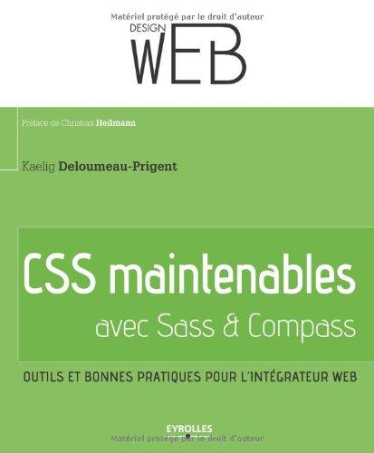 CSS maintenables avec Sass & Compass : Outils et bonnes pratiques pour l'intégrateur web par Kaelig Deloumeau-Prigent