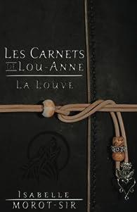 Les carnets de Lou-Anne, tome 1 : La louve par Isabelle Morot-Sir