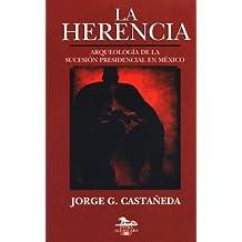 La Herencia: Arqueologia de La Sucesion Presidencial En Mexico (Extra Alfaguara)