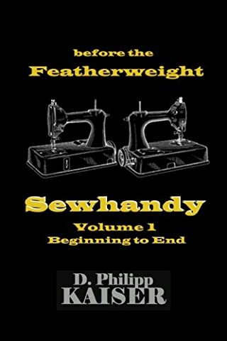 before the Featherweight Sewhandy Volume 1 Beginning to End (Singer Featherweight)
