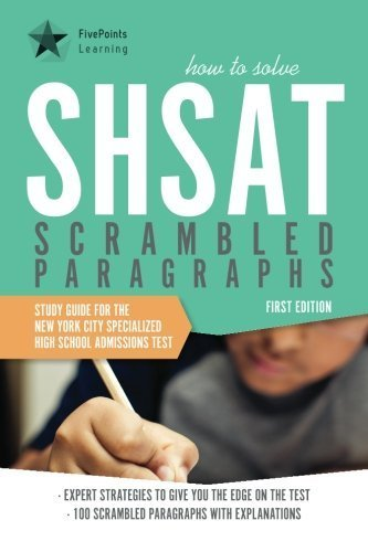 How to Solve SHSAT Scrambled Paragraphs: Study Guide for the New York City Specialized High School Admissions Test by Five Points Learning (2012) Paperback