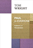 Paul for Everyone: Galatians and Thessalonians (New Testament for Everyone)