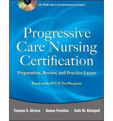 Progressive Care Nursing Certification: Preparation, Review, and Practice Exams 1st (first) by Ahrens, Thomas (2011) Paperback