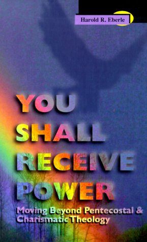 You Shall Receive Power: Moving Beyond Pentecostal and Charismatic Theology por Harold R. Eberle