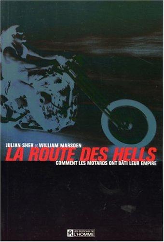 La Route des Hells Comment les Motards Ont Bati Leur Empire par Marsden William
