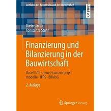 Finanzierung und Bilanzierung in der Bauwirtschaft: Basel II/III - Neue Finanzierungsmodelle - IFRS - BilMoG (Leitfaden des Baubetriebs und der Bauwirtschaft) (German Edition), 2. Auflage