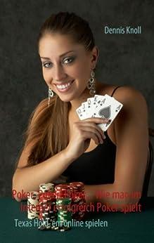 Poker, Poker, Poker - Wie man im Internet erfolgreich Poker spielt: Texas Hold'em online spielen