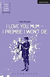 I Love You, Mum, I Promise I Won't Die (Plays for Young People)