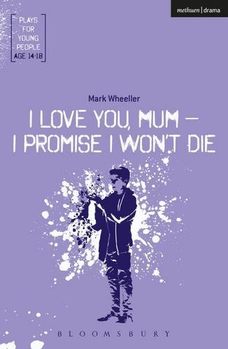 i-love-you-mum-i-promise-i-wont-die-plays-for-young-people