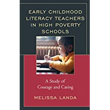 Early Childhood Literacy Teachers in High Poverty Schools: A Study of Courage and Caring