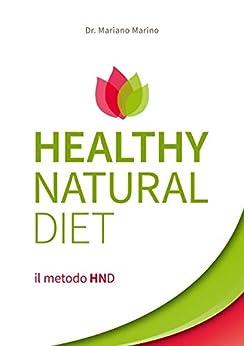 Healthy Natural Diet  il metodo HND di [Marino, Dr. Mariano]