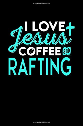 I LOVE JESUS COFFEE AND RAFTING: 6x9 inches college ruled notebook, 120 Pages, Composition Book and Journal, perfect gift idea for everyone who loves Jesus, coffee and Rafting