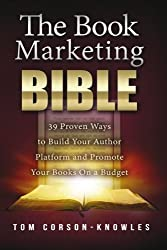 The Book Marketing Bible: 39 Proven Ways to Build Your Author Platform and Promote Your Books On a Budget (The Kindle Publishing Bible) (Volume 5) by Tom Corson-Knowles (2014-12-10)