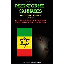Desinforme Cannabis: El libro sobre la marihuana políticamente más influyente. (Expediente Cannabis)