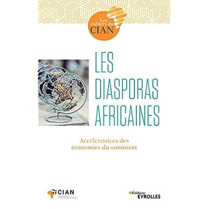 Les diasporas africaines: Accélératrices des économies du continent (Les cahiers du CIAN)