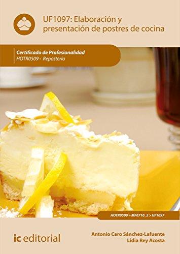 Elaboración y presentación de postres de cocina. HOTR0509 por Antonio Caro Sánchez-Lafuente
