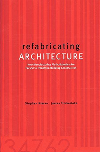 refabricating ARCHITECTURE: How Manufacturing Methodologies Are Poised to Transform Building Construction (Architectural Record) por Stephen Kieran