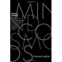 Mind & Cosmos: Why the Materialist Neo-Darwinian Conception of Nature is Almost Certainly False by Thomas Nagel (2012-09-26)