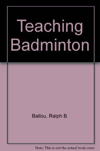 Teaching Badminton por Ralph B. Ballou